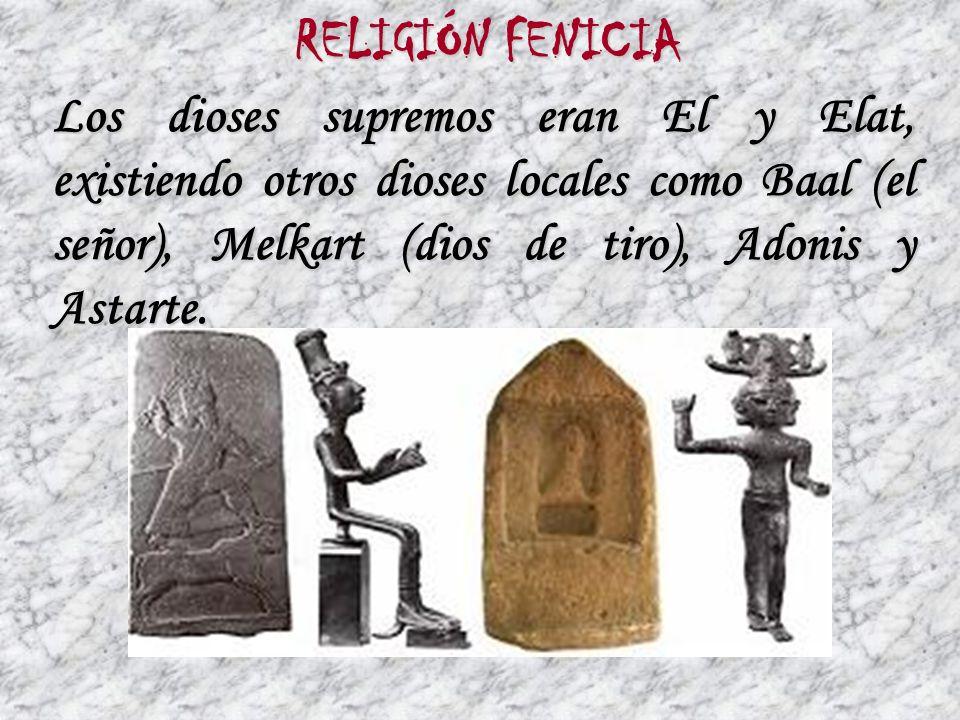 RELIGIÓN FENICIA Los dioses supremos eran El y Elat, existiendo otros dioses locales como Baal (el señor), Melkart (dios de tiro), Adonis y Astarte.