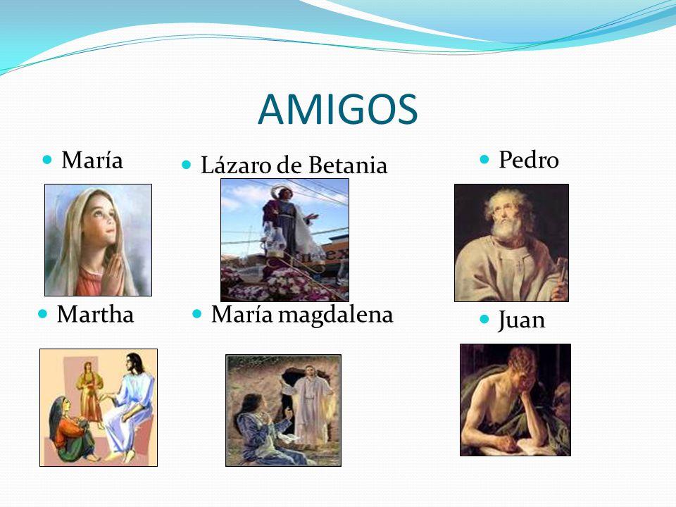 AMIGOS María Pedro Lázaro de Betania Martha María magdalena Juan