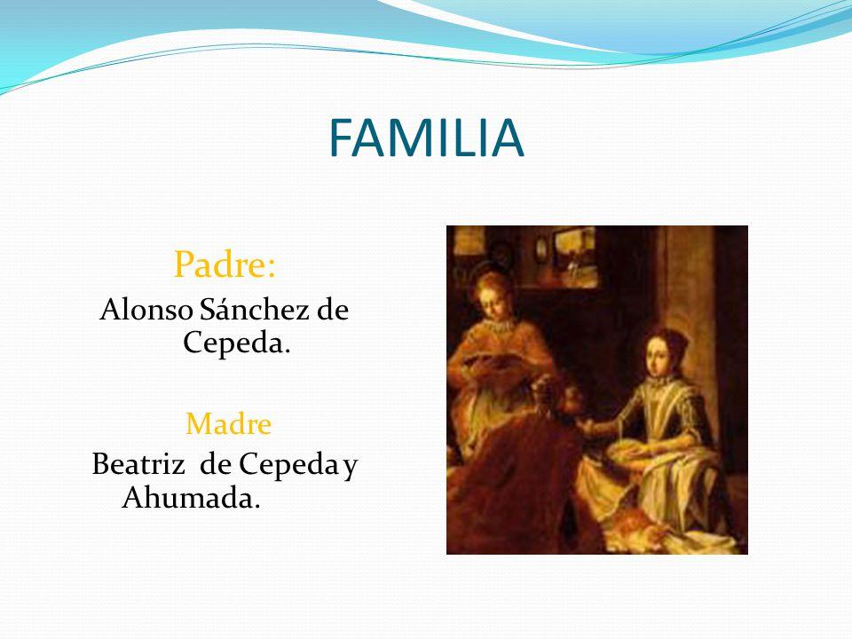 FAMILIA Padre: Alonso Sánchez de Cepeda. Madre