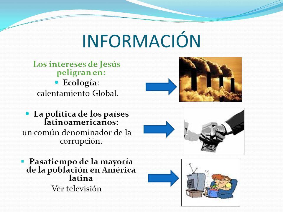 INFORMACIÓN Los intereses de Jesús peligran en: Ecología: