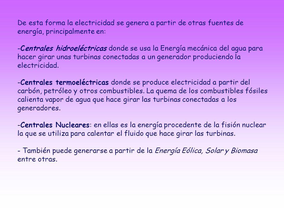 De esta forma la electricidad se genera a partir de otras fuentes de energía, principalmente en: