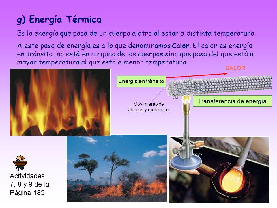 g) Energía Térmica Es la energía que pasa de un cuerpo a otro al estar a distinta temperatura.