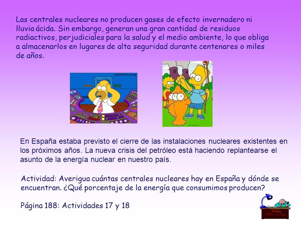 Las centrales nucleares no producen gases de efecto invernadero ni lluvia ácida. Sin embargo, generan una gran cantidad de residuos radiactivos, perjudiciales para la salud y el medio ambiente, lo que obliga