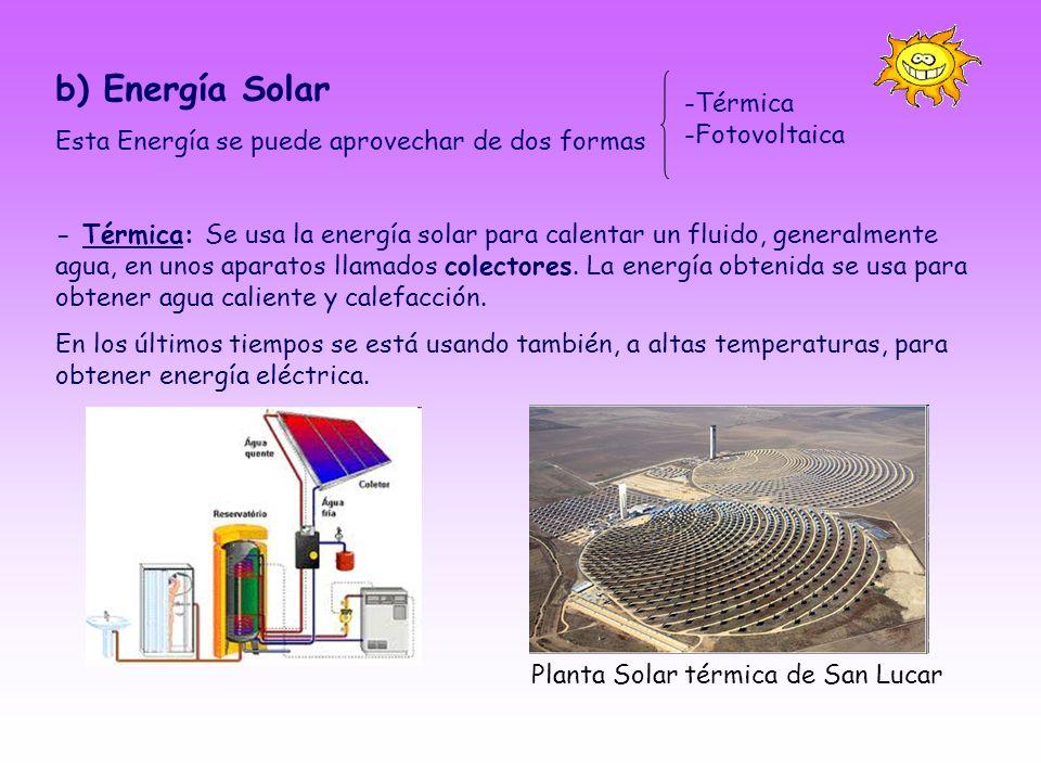 b) Energía Solar Esta Energía se puede aprovechar de dos formas