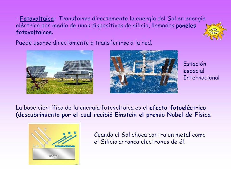 - Fotovoltaica: Transforma directamente la energía del Sol en energía eléctrica por medio de unos dispositivos de silicio, llamados paneles fotovoltaicos.