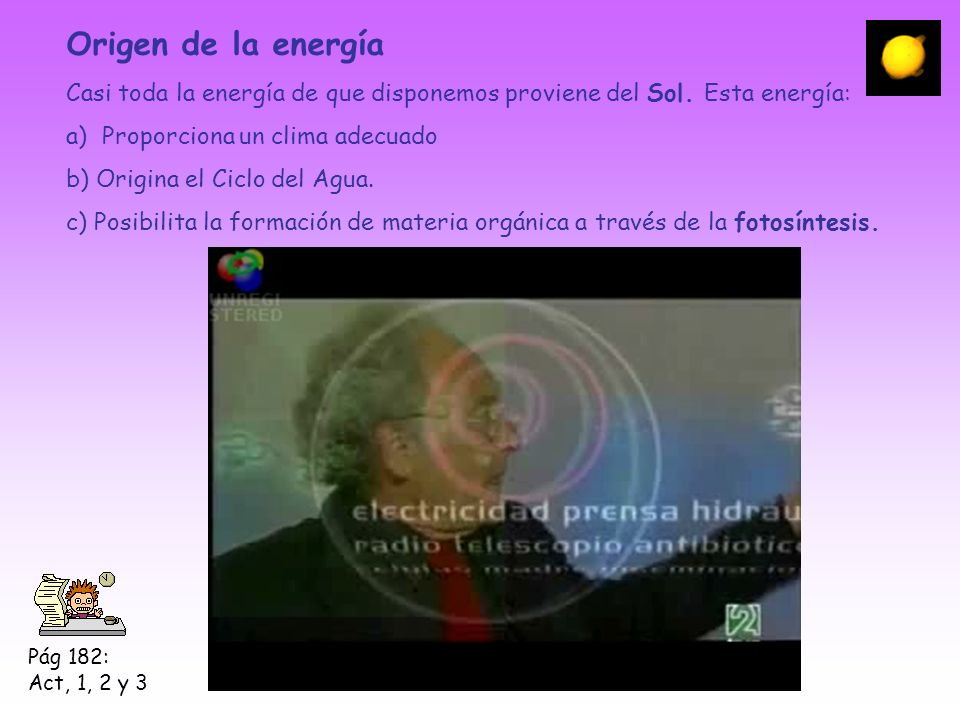 Origen de la energíaCasi toda la energía de que disponemos proviene del Sol. Esta energía: Proporciona un clima adecuado.