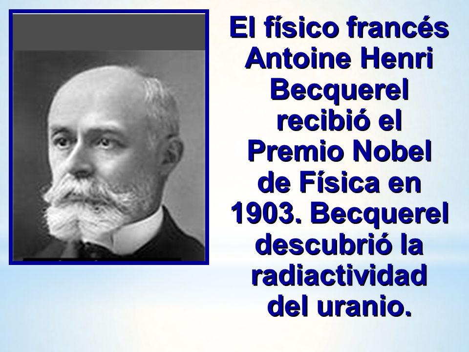 El físico francés Antoine Henri Becquerel recibió el Premio Nobel de Física en 1903.
