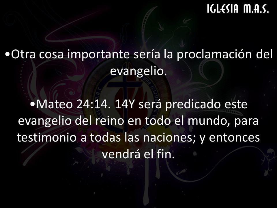 Otra cosa importante sería la proclamación del evangelio.