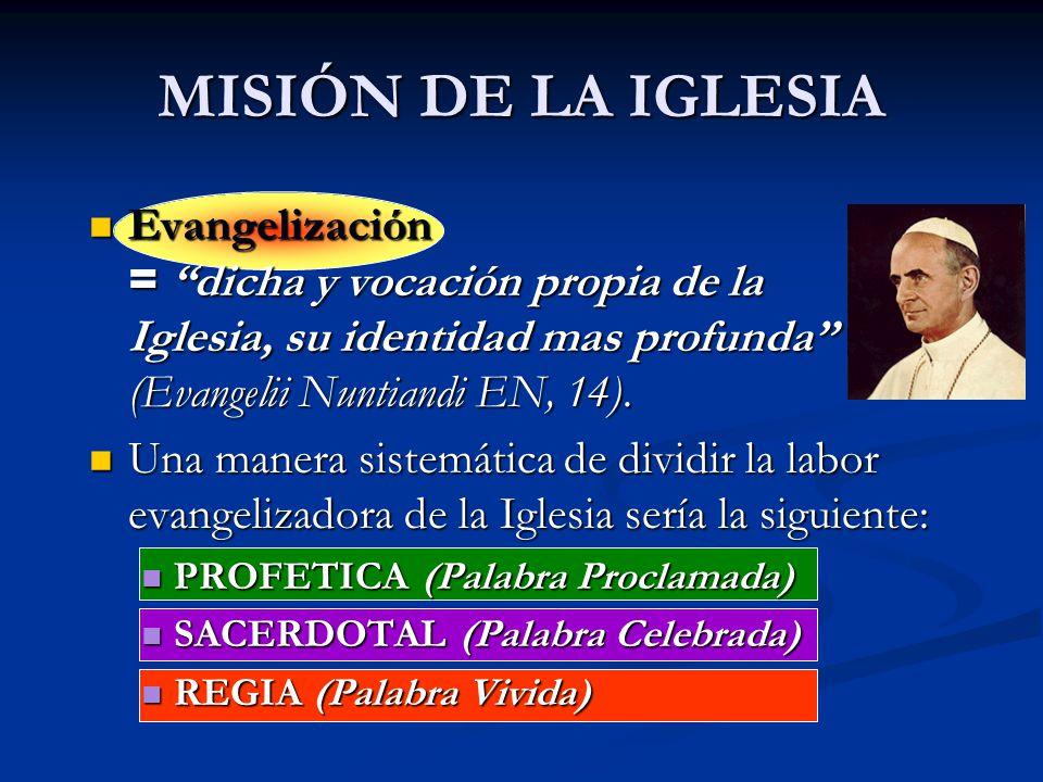 MISIÓN DE LA IGLESIA Evangelización = dicha y vocación propia de la Iglesia, su identidad mas profunda (Evangelii Nuntiandi EN, 14).