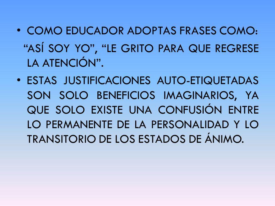 COMO EDUCADOR ADOPTAS FRASES COMO: