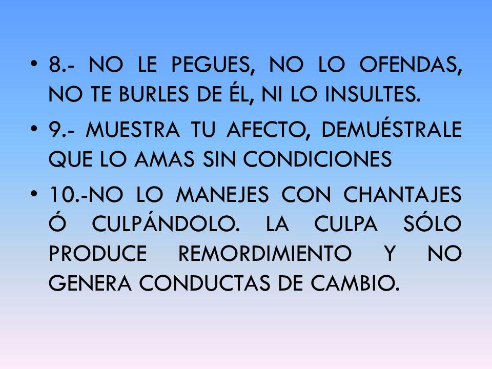 8.- NO LE PEGUES, NO LO OFENDAS, NO TE BURLES DE ÉL, NI LO INSULTES.