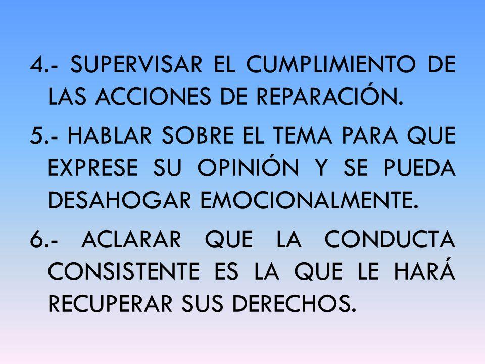 4.- SUPERVISAR EL CUMPLIMIENTO DE LAS ACCIONES DE REPARACIÓN.