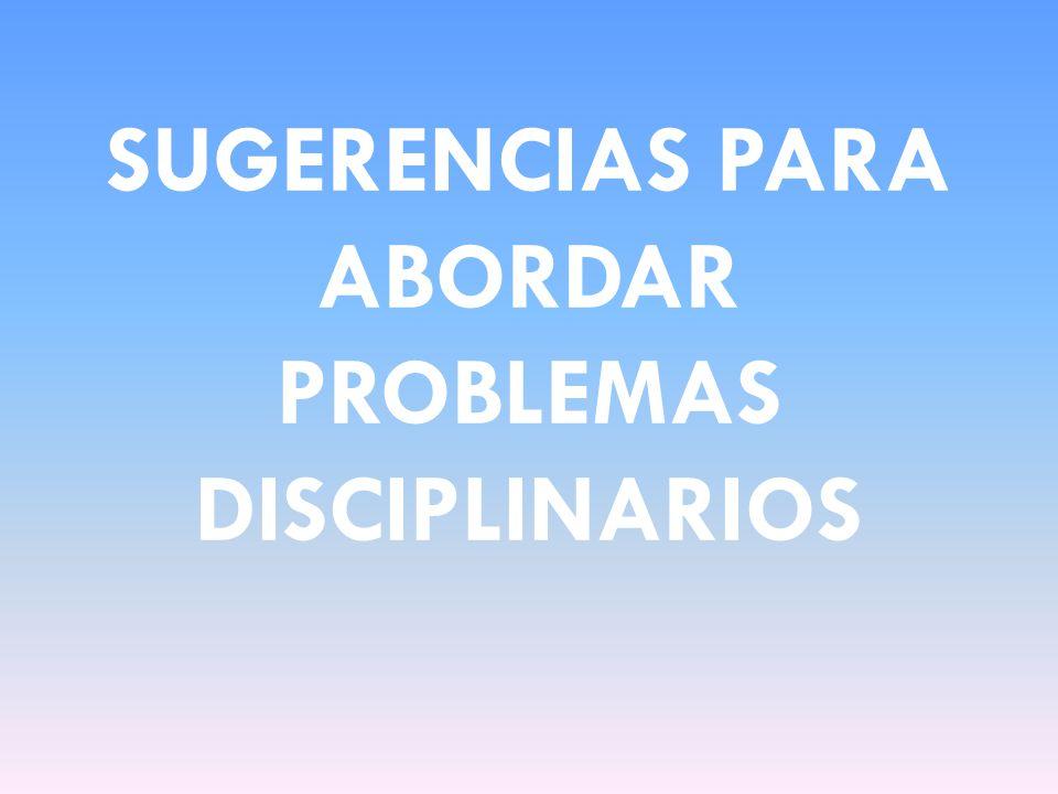 SUGERENCIAS PARA ABORDAR PROBLEMAS DISCIPLINARIOS