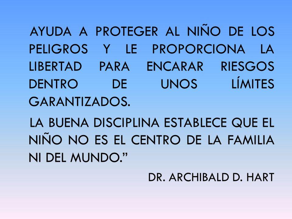 AYUDA A PROTEGER AL NIÑO DE LOS PELIGROS Y LE PROPORCIONA LA LIBERTAD PARA ENCARAR RIESGOS DENTRO DE UNOS LÍMITES GARANTIZADOS.