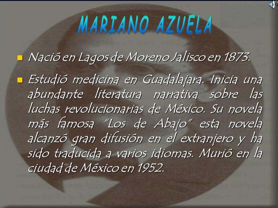 MARIANO AZUELA Nació en Lagos de Moreno Jalisco en 1873.