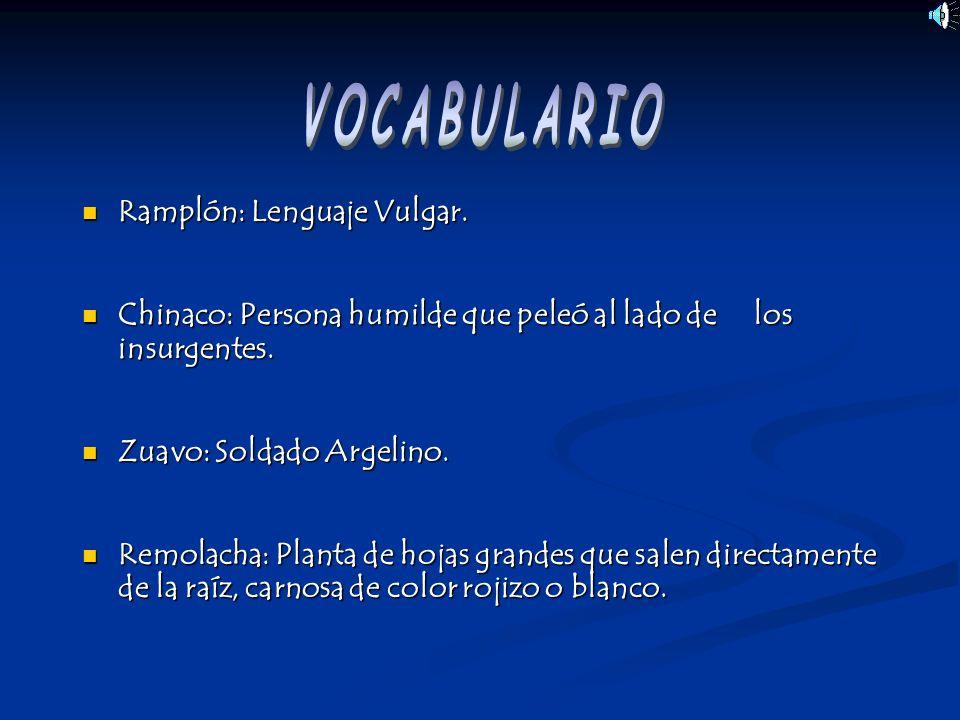 VOCABULARIO Ramplón: Lenguaje Vulgar.