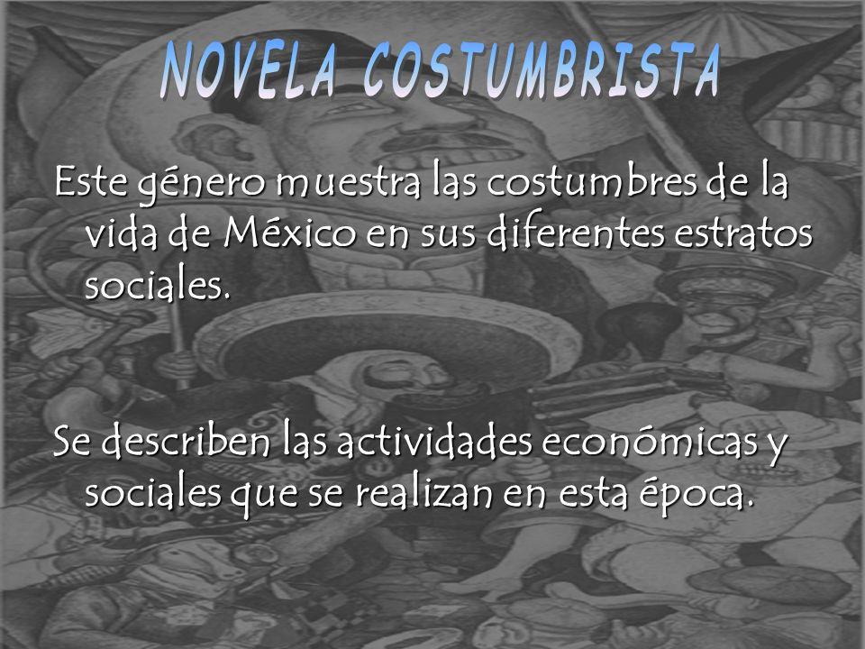 NOVELA COSTUMBRISTAEste género muestra las costumbres de la vida de México en sus diferentes estratos sociales.
