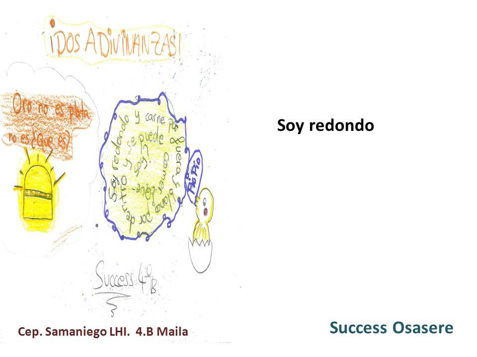 Soy redondo Success Osasere Cep. Samaniego LHI. 4.B Maila