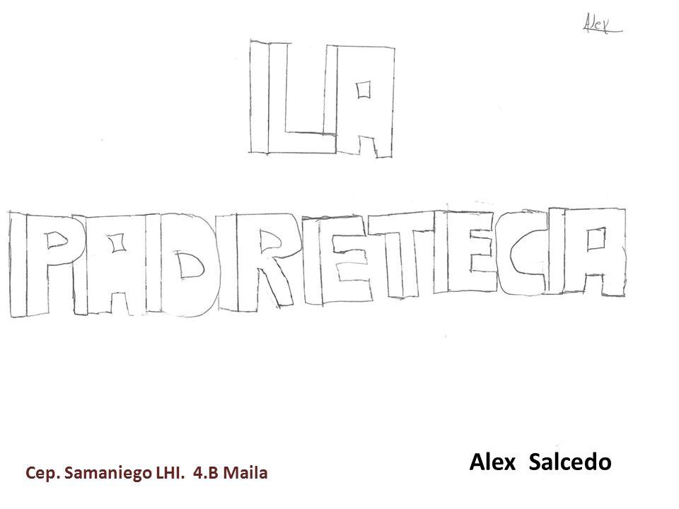 Alex Salcedo Cep. Samaniego LHI. 4.B Maila