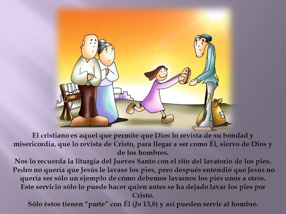 El cristiano es aquel que permite que Dios lo revista de su bondad y misericordia, que lo revista de Cristo, para llegar a ser como Él, siervo de Dios y de los hombres.