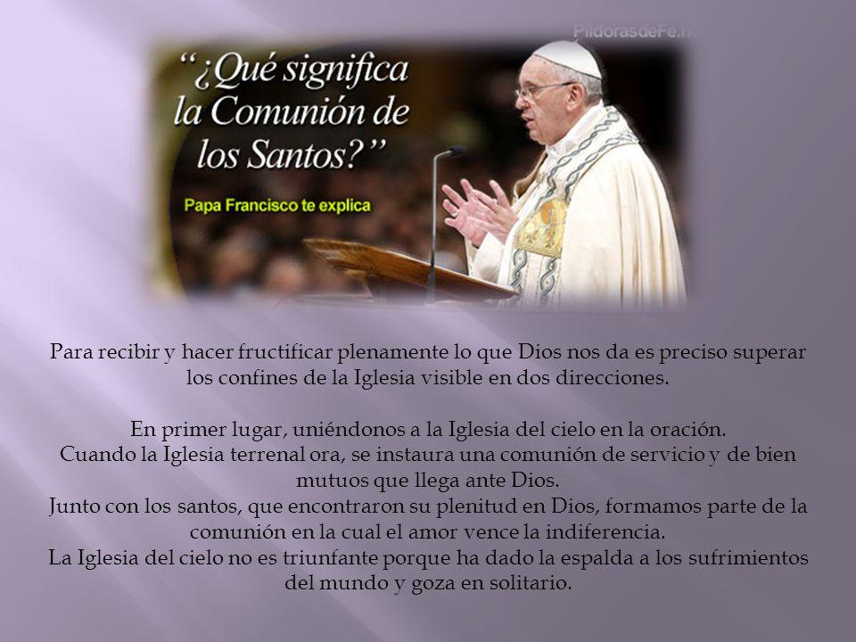 En primer lugar, uniéndonos a la Iglesia del cielo en la oración.