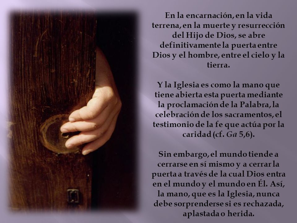 En la encarnación, en la vida terrena, en la muerte y resurrección del Hijo de Dios, se abre definitivamente la puerta entre Dios y el hombre, entre el cielo y la tierra.