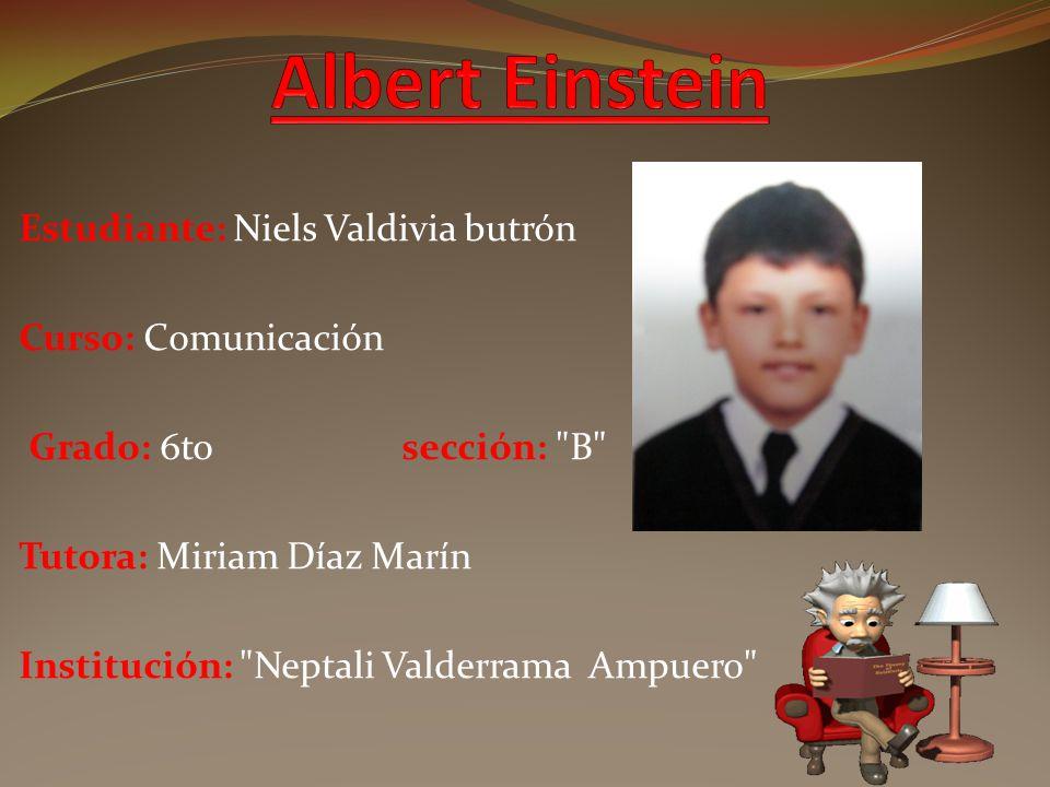 Albert Einstein Estudiante: Niels Valdivia butrón Curso: Comunicación