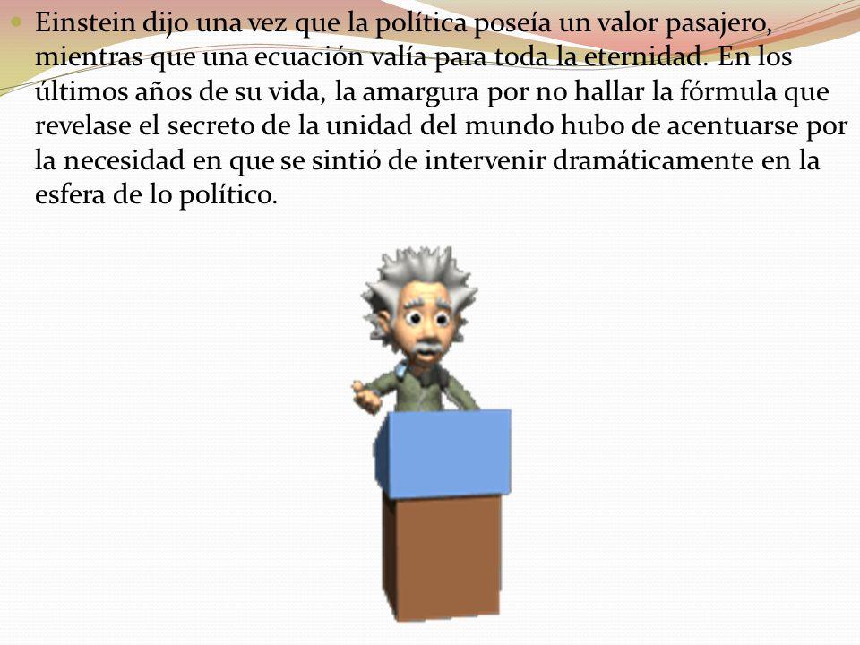 Einstein dijo una vez que la política poseía un valor pasajero, mientras que una ecuación valía para toda la eternidad.