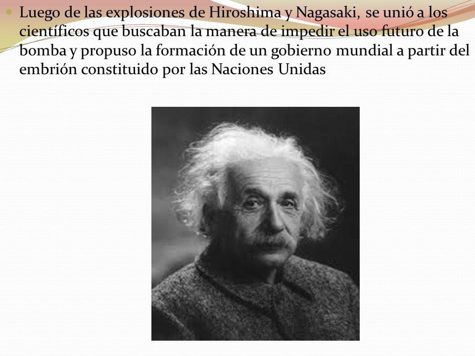 Luego de las explosiones de Hiroshima y Nagasaki, se unió a los científicos que buscaban la manera de impedir el uso futuro de la bomba y propuso la formación de un gobierno mundial a partir del embrión constituido por las Naciones Unidas