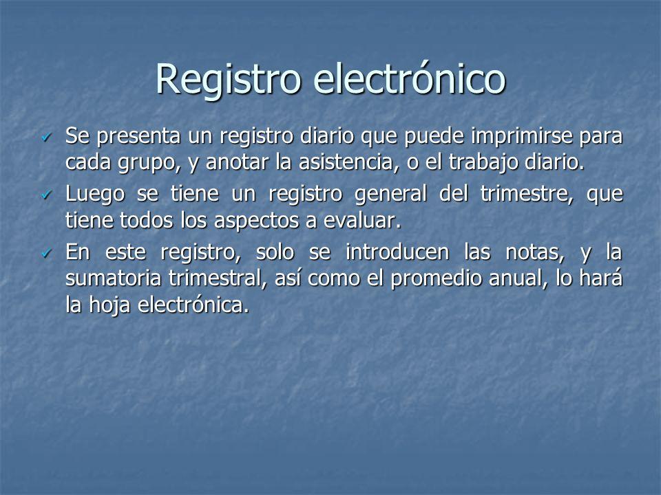 Registro electrónico Se presenta un registro diario que puede imprimirse para cada grupo, y anotar la asistencia, o el trabajo diario.