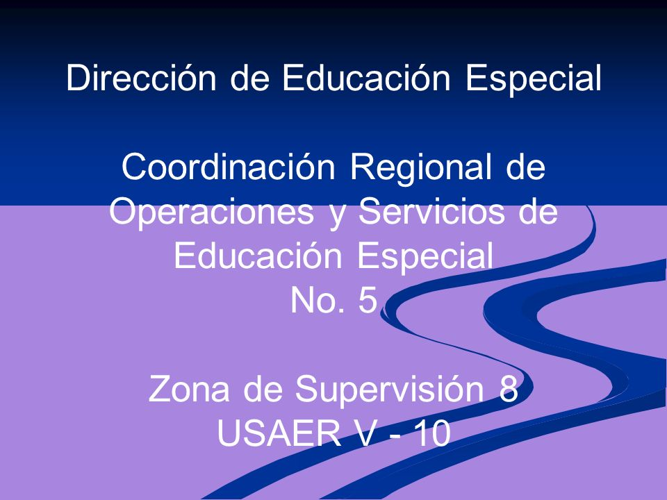 Dirección de Educación Especial Coordinación Regional de Operaciones y Servicios de Educación Especial No.