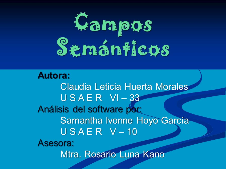 Campos Semánticos Autora: Claudia Leticia Huerta Morales