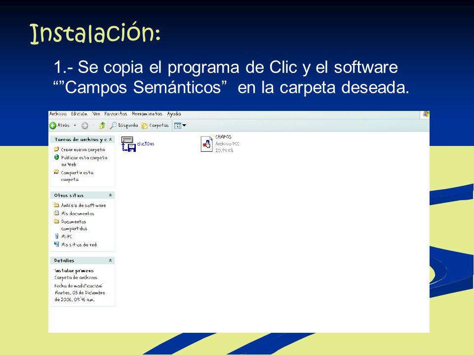 Instalación: 1.- Se copia el programa de Clic y el software Campos Semánticos en la carpeta deseada.