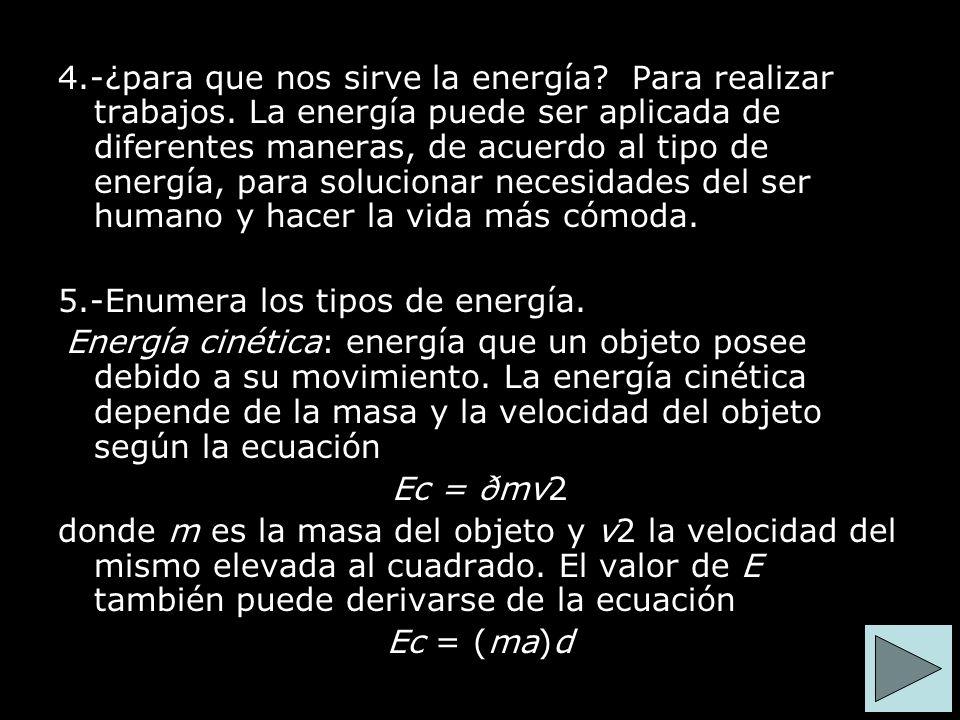 4. -¿para que nos sirve la energía. Para realizar trabajos
