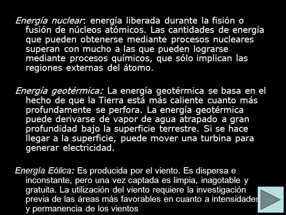 Energía nuclear: energía liberada durante la fisión o fusión de núcleos atómicos. Las cantidades de energía que pueden obtenerse mediante procesos nucleares superan con mucho a las que pueden lograrse mediante procesos químicos, que sólo implican las regiones externas del átomo.