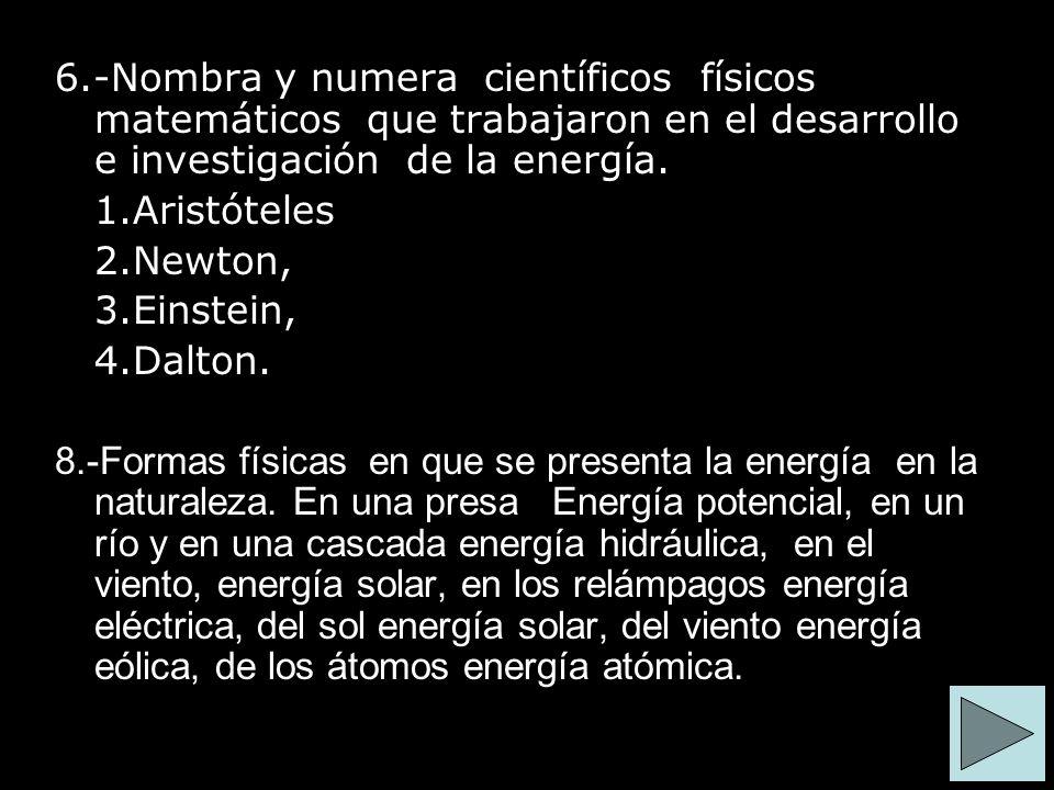6.-Nombra y numera científicos físicos matemáticos que trabajaron en el desarrollo e investigación de la energía.