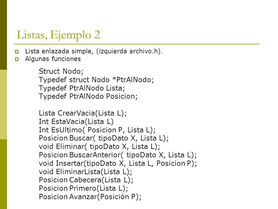 Listas, Ejemplo 2 Struct Nodo; Typedef struct Nodo *PtrAlNodo;