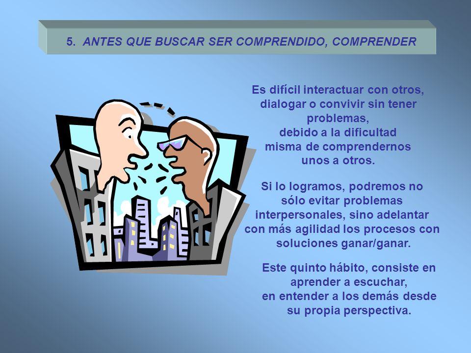 5. ANTES QUE BUSCAR SER COMPRENDIDO, COMPRENDER