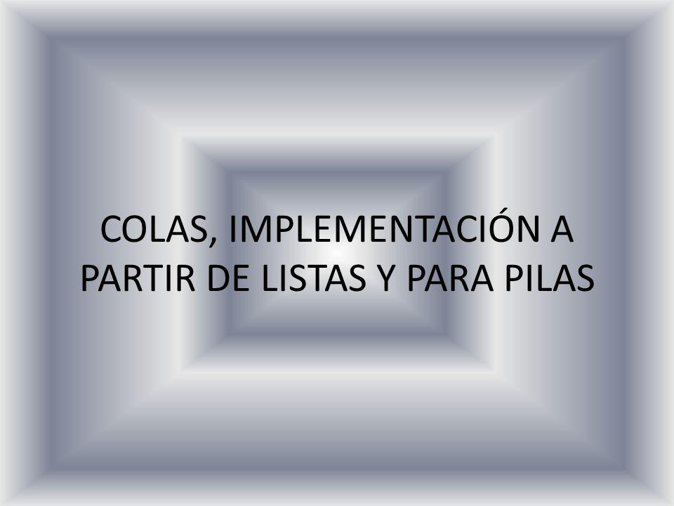 COLAS, IMPLEMENTACIÓN A PARTIR DE LISTAS Y PARA PILAS