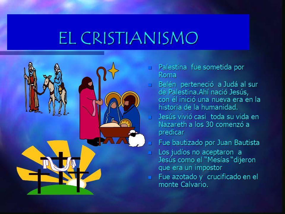 EL CRISTIANISMO Palestina fue sometida por Roma