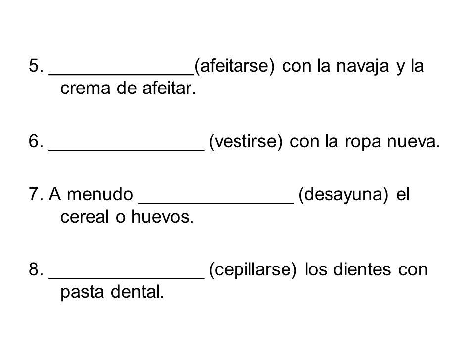 5. ______________(afeitarse) con la navaja y la crema de afeitar.