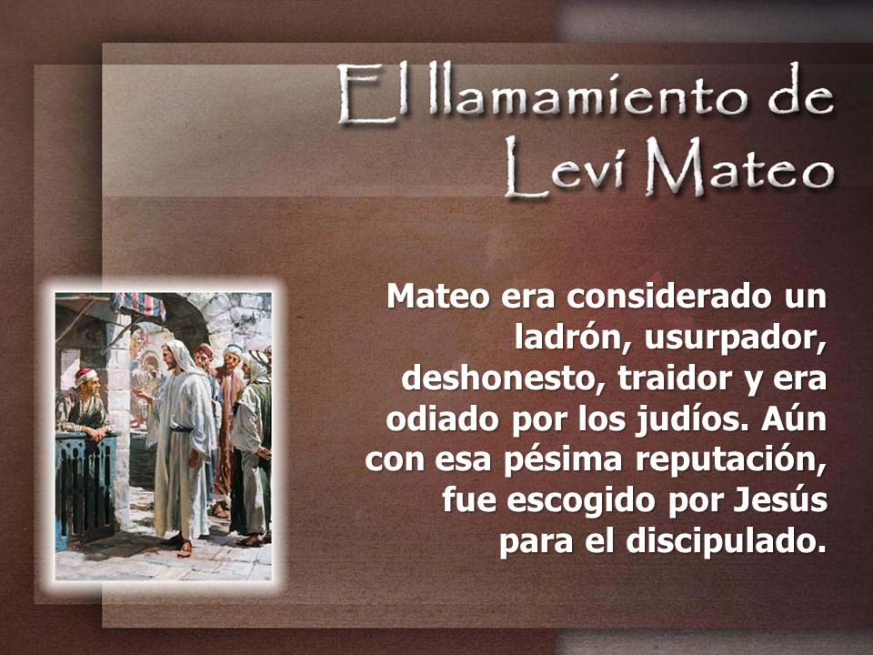 Mateo era considerado un ladrón, usurpador, deshonesto, traidor y era odiado por los judíos.