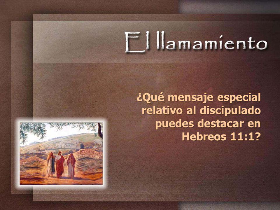 ¿Qué mensaje especial relativo al discipulado puedes destacar en Hebreos 11:1