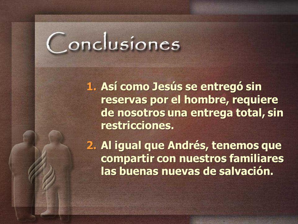 Así como Jesús se entregó sin reservas por el hombre, requiere de nosotros una entrega total, sin restricciones.