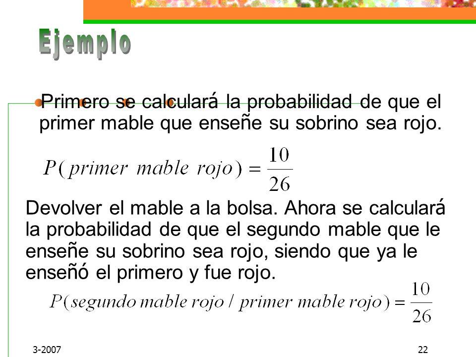 Ejemplo Primero se calculará la probabilidad de que el primer mable que enseñe su sobrino sea rojo.