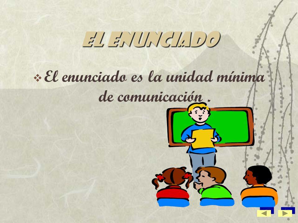 El enunciado es la unidad mínima de comunicación .