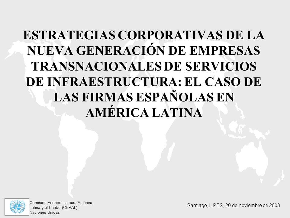 ESTRATEGIAS CORPORATIVAS DE LA NUEVA GENERACIÓN DE EMPRESAS TRANSNACIONALES DE SERVICIOS DE INFRAESTRUCTURA: EL CASO DE LAS FIRMAS ESPAÑOLAS EN AMÉRICA LATINA