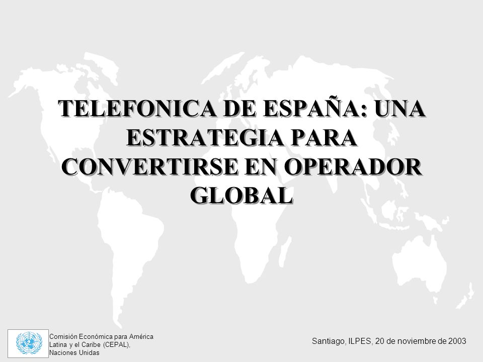 TELEFONICA DE ESPAÑA: UNA ESTRATEGIA PARA CONVERTIRSE EN OPERADOR GLOBAL