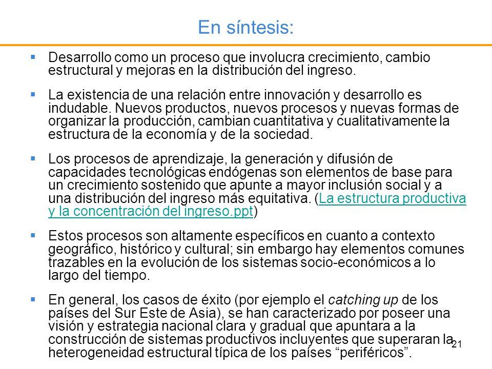 En síntesis:Desarrollo como un proceso que involucra crecimiento, cambio estructural y mejoras en la distribución del ingreso.