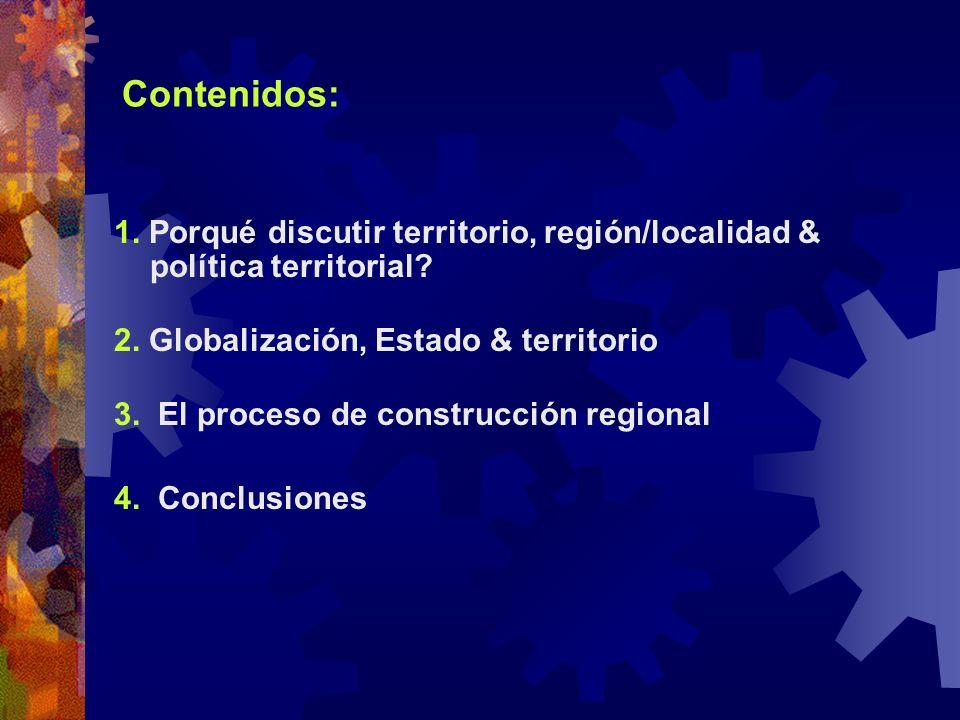 Contenidos: 1. Porqué discutir territorio, región/localidad & política territorial 2. Globalización, Estado & territorio.